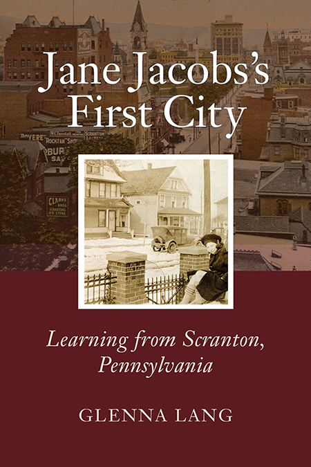 Cover of the book, Jane Jacobs's First City. The background is the vintage Scranton postcard and the center shows a photo of a young Jane Jacobs.